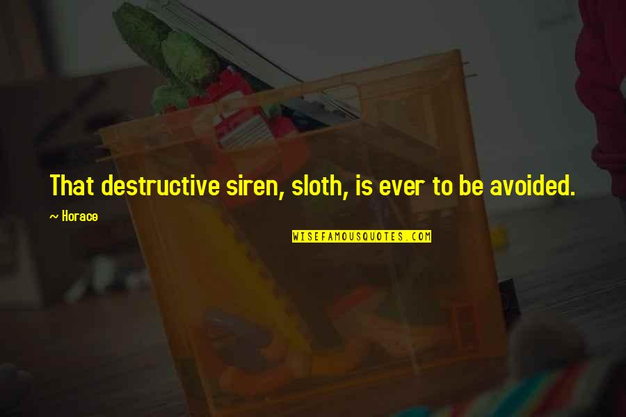 Laziness Sloth Quotes By Horace: That destructive siren, sloth, is ever to be