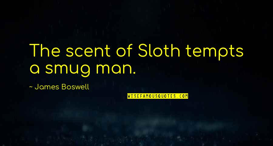 Laziness Sloth Quotes By James Boswell: The scent of Sloth tempts a smug man.