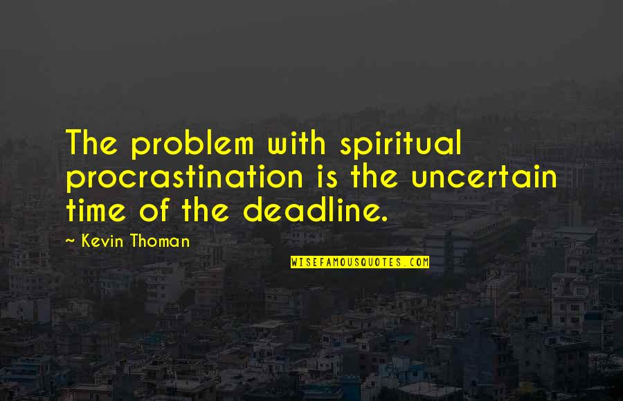 Laziness Sloth Quotes By Kevin Thoman: The problem with spiritual procrastination is the uncertain