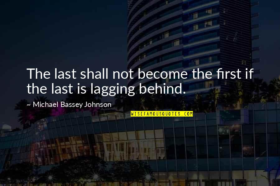 Laziness Sloth Quotes By Michael Bassey Johnson: The last shall not become the first if