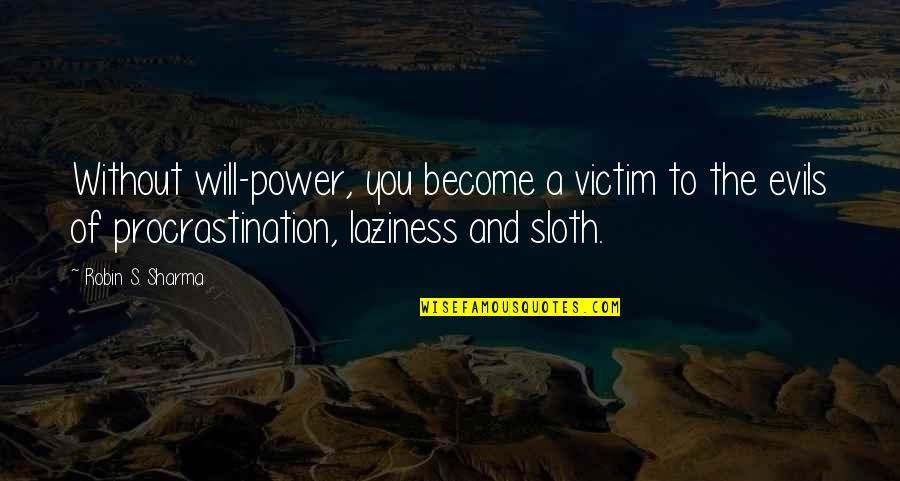 Laziness Sloth Quotes By Robin S. Sharma: Without will-power, you become a victim to the