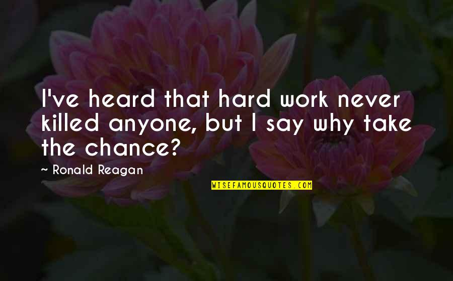 Laziness Sloth Quotes By Ronald Reagan: I've heard that hard work never killed anyone,