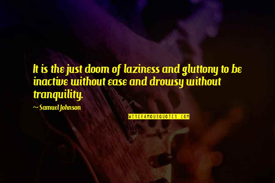 Laziness Sloth Quotes By Samuel Johnson: It is the just doom of laziness and