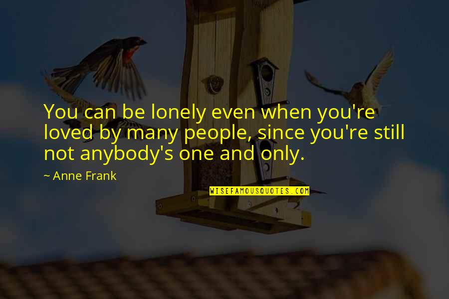 Lazlo Woodbine Quotes By Anne Frank: You can be lonely even when you're loved