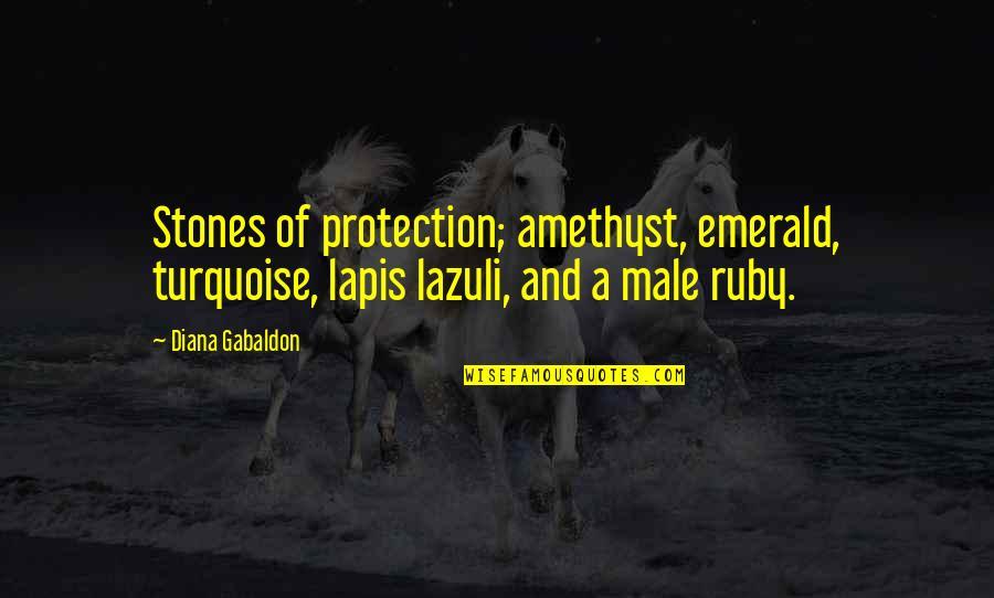 Lazuli Quotes By Diana Gabaldon: Stones of protection; amethyst, emerald, turquoise, lapis lazuli,