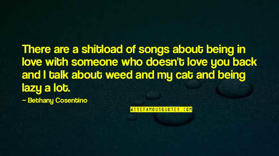 Lazy Cat Quotes By Bethany Cosentino: There are a shitload of songs about being