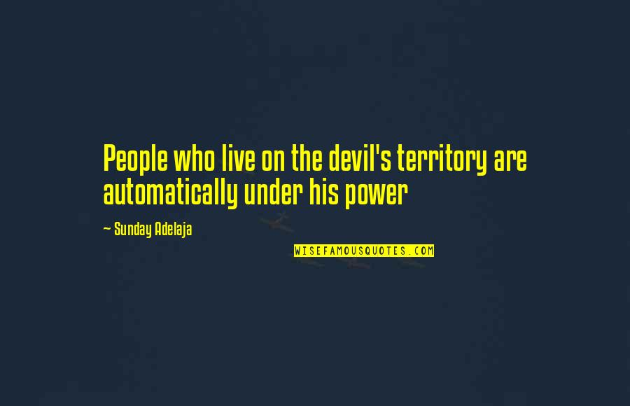 Lds Fast Offering Quotes By Sunday Adelaja: People who live on the devil's territory are