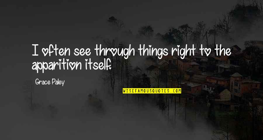 Lds Relief Society Visiting Teaching Quotes By Grace Paley: I often see through things right to the