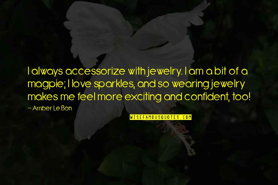 Le Bon Quotes By Amber Le Bon: I always accessorize with jewelry. I am a