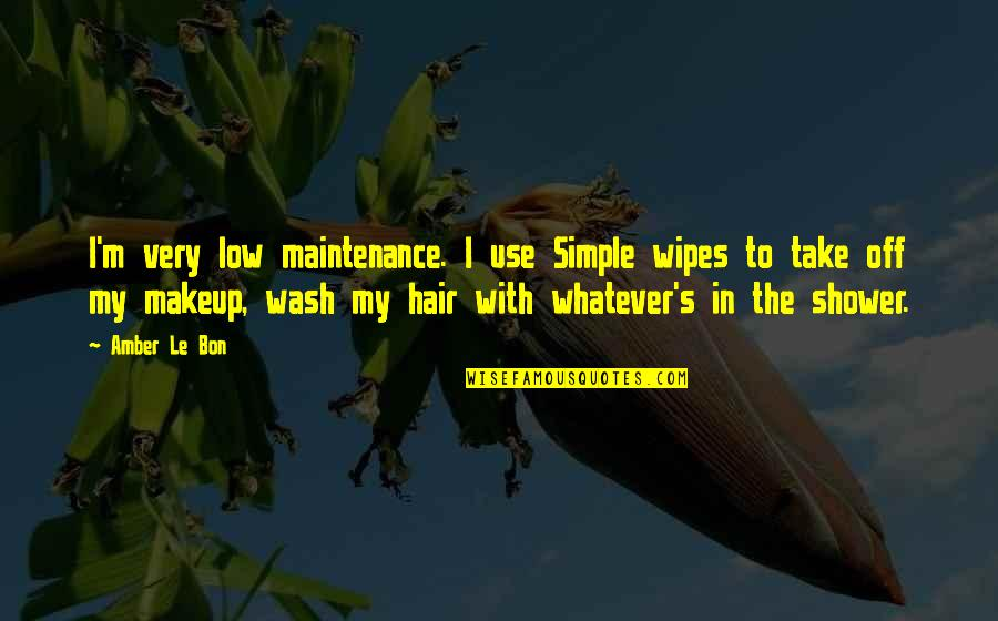 Le Bon Quotes By Amber Le Bon: I'm very low maintenance. I use Simple wipes