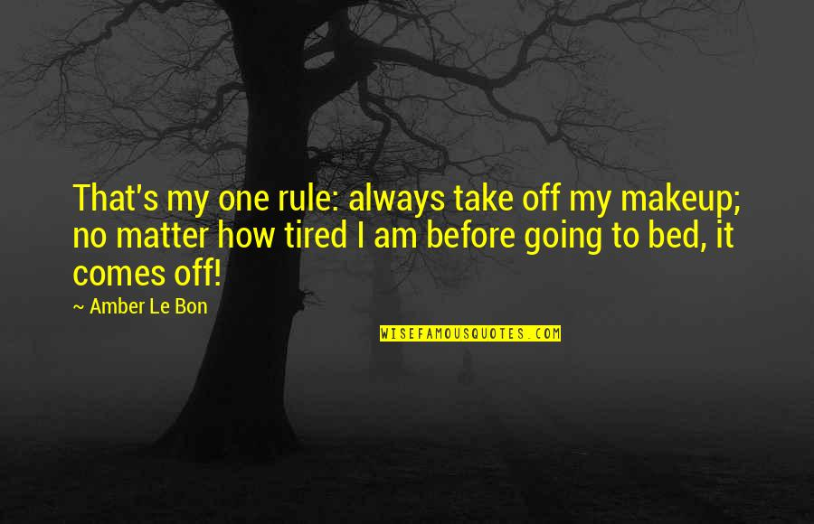 Le Bon Quotes By Amber Le Bon: That's my one rule: always take off my