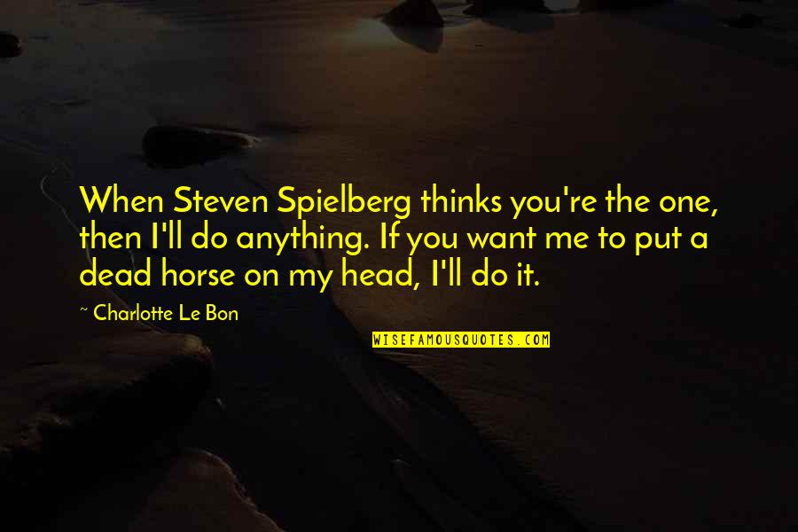 Le Bon Quotes By Charlotte Le Bon: When Steven Spielberg thinks you're the one, then