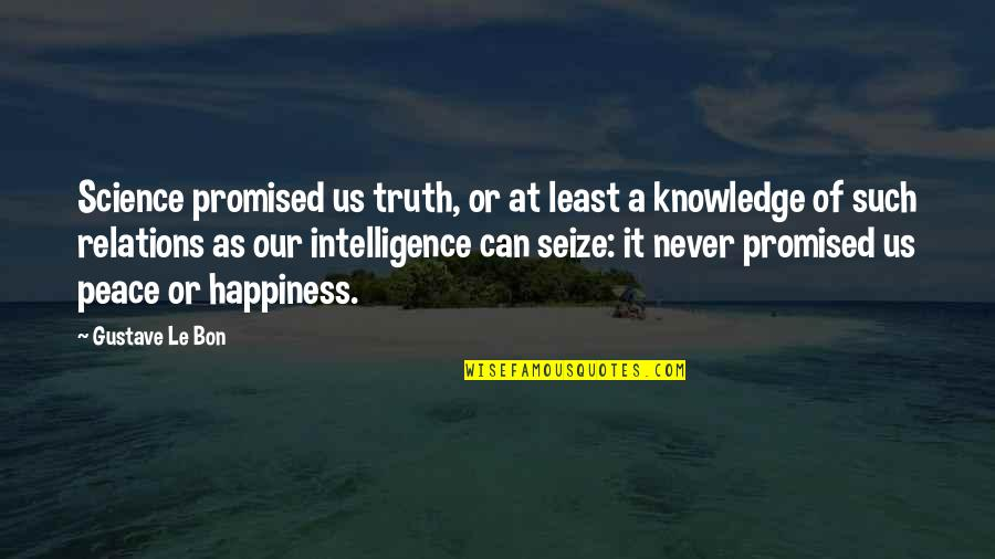 Le Bon Quotes By Gustave Le Bon: Science promised us truth, or at least a