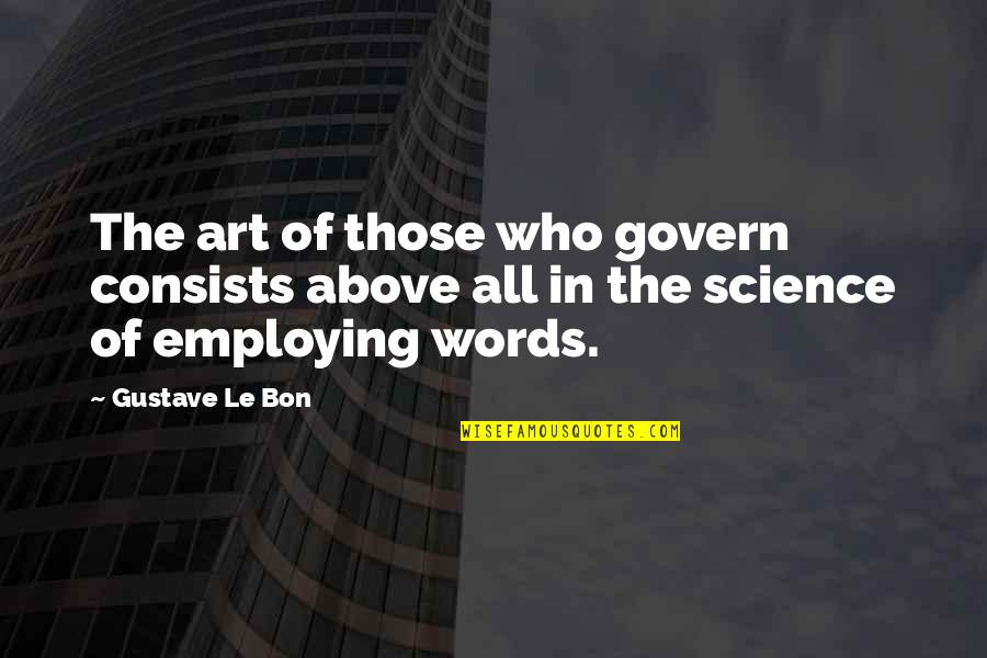 Le Bon Quotes By Gustave Le Bon: The art of those who govern consists above