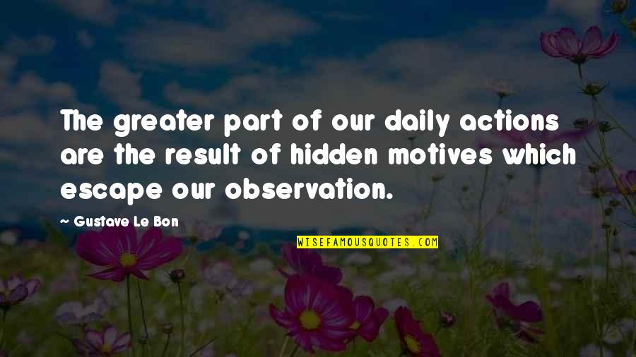 Le Bon Quotes By Gustave Le Bon: The greater part of our daily actions are