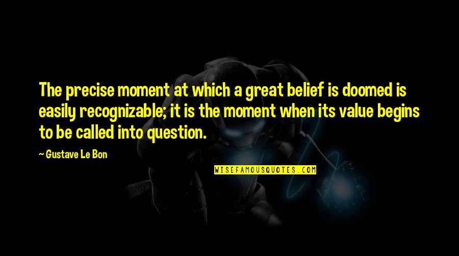 Le Bon Quotes By Gustave Le Bon: The precise moment at which a great belief