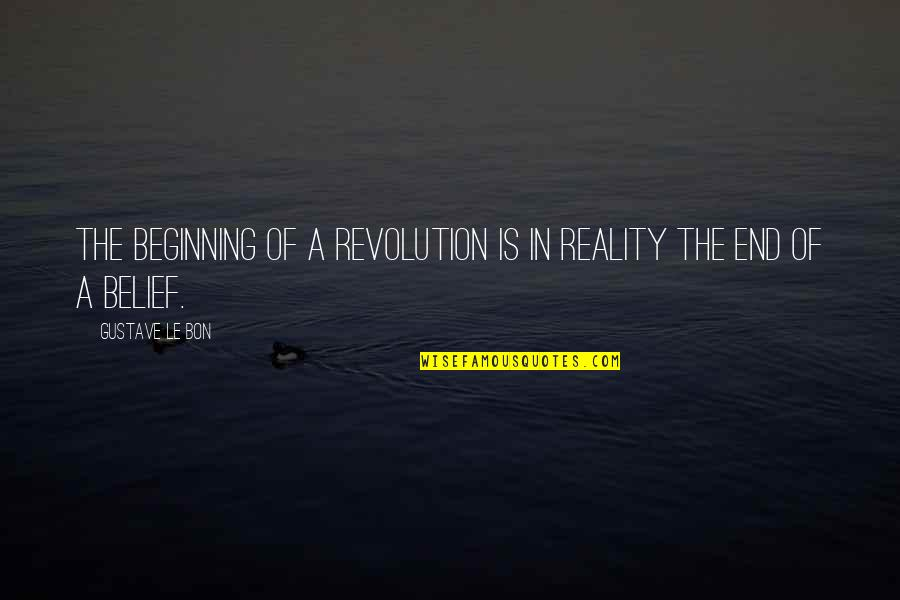 Le Bon Quotes By Gustave Le Bon: The beginning of a revolution is in reality