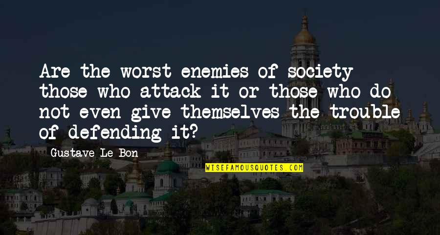 Le Bon Quotes By Gustave Le Bon: Are the worst enemies of society those who