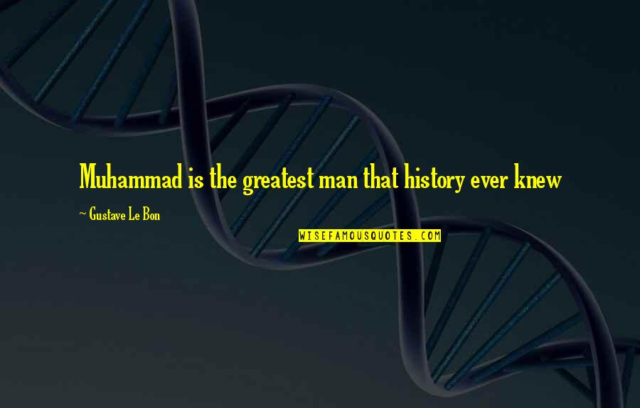 Le Bon Quotes By Gustave Le Bon: Muhammad is the greatest man that history ever