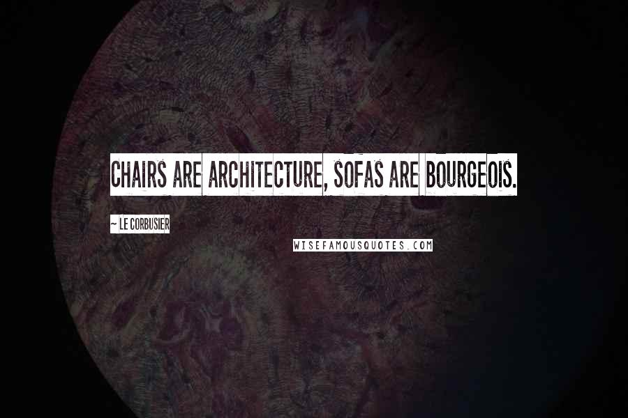 Le Corbusier quotes: Chairs are architecture, sofas are bourgeois.