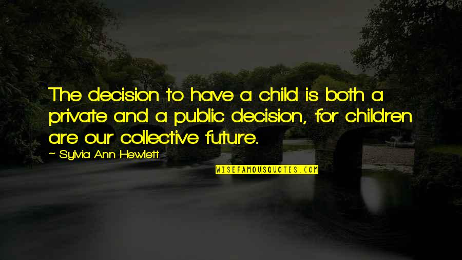Le Duc Tho Quotes By Sylvia Ann Hewlett: The decision to have a child is both
