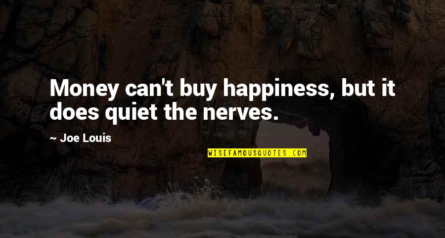 Le Fou Follet Quotes By Joe Louis: Money can't buy happiness, but it does quiet
