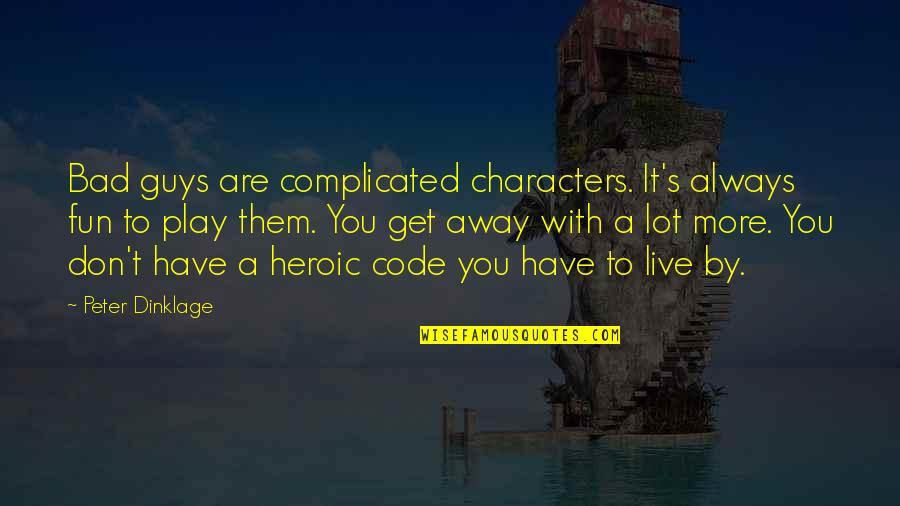 Le Fou Follet Quotes By Peter Dinklage: Bad guys are complicated characters. It's always fun