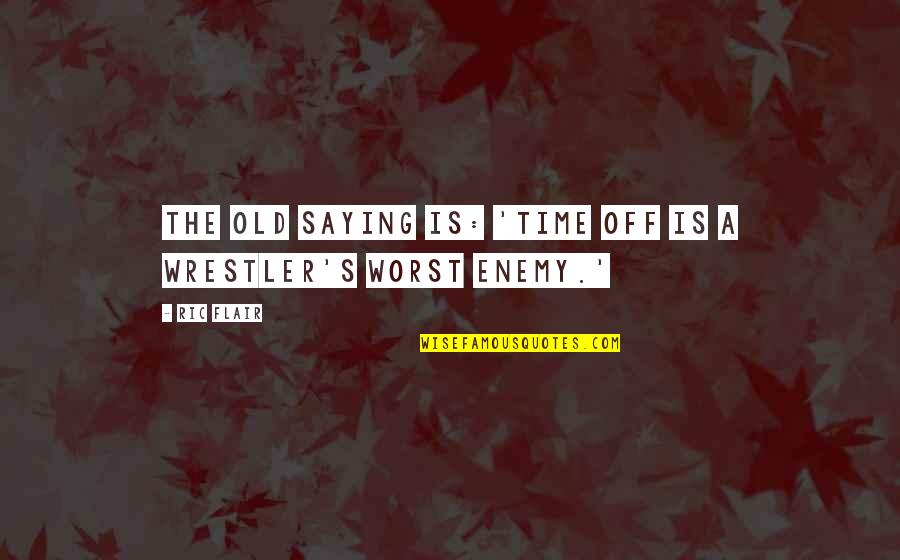 Le Fou Follet Quotes By Ric Flair: The old saying is: 'Time off is a