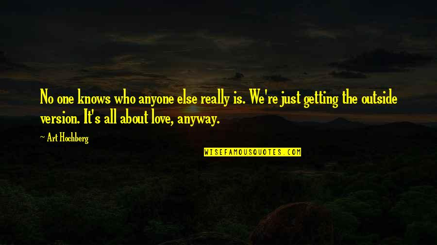 Le Fou Quotes By Art Hochberg: No one knows who anyone else really is.