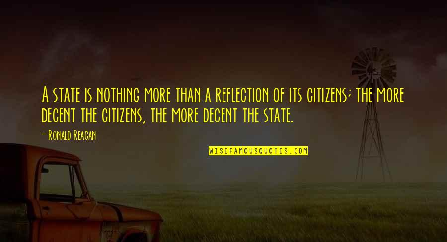 Le Fou Quotes By Ronald Reagan: A state is nothing more than a reflection