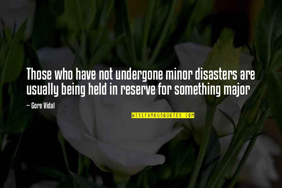 Le Goff Quotes By Gore Vidal: Those who have not undergone minor disasters are