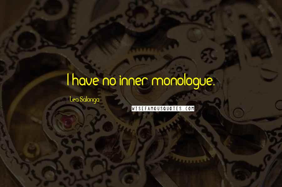 Lea Salonga quotes: I have no inner monologue.