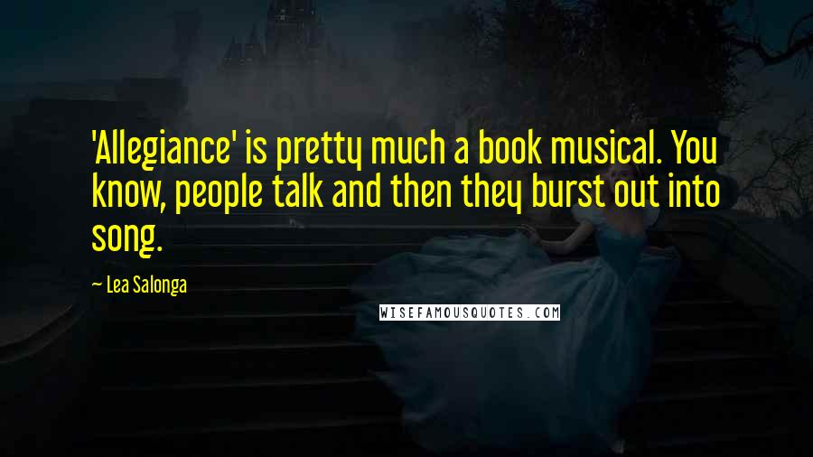 Lea Salonga quotes: 'Allegiance' is pretty much a book musical. You know, people talk and then they burst out into song.