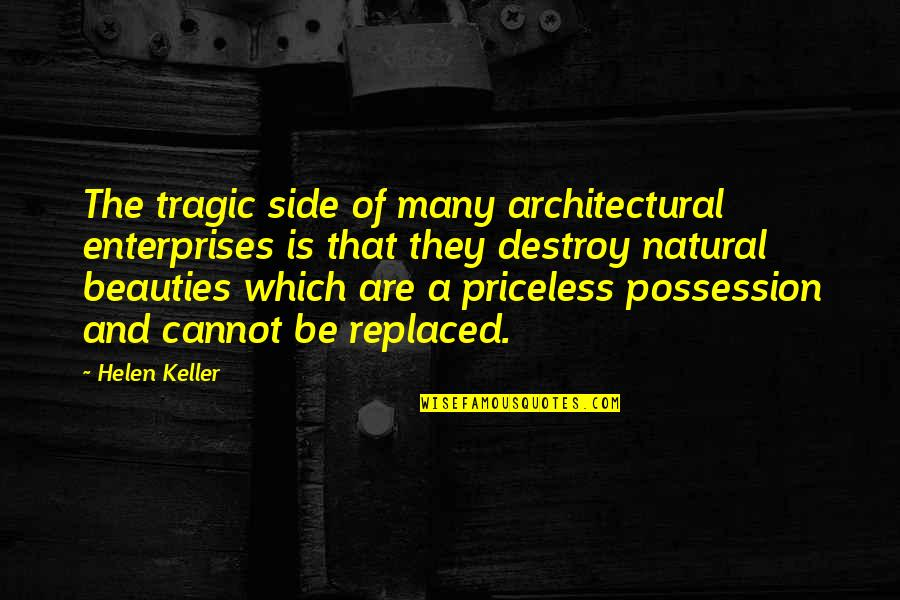 Lead A Girl On Quotes By Helen Keller: The tragic side of many architectural enterprises is