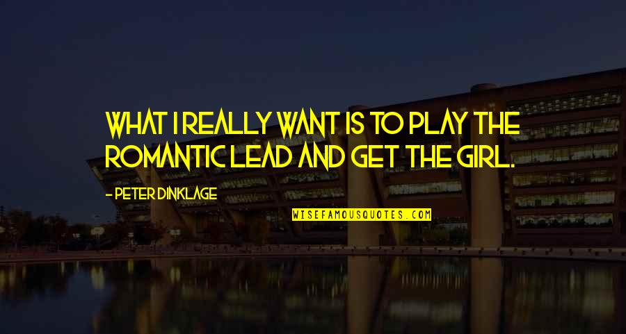 Lead A Girl On Quotes By Peter Dinklage: What I really want is to play the
