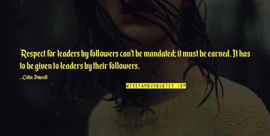 Leaders Versus Followers Quotes By Colin Powell: Respect for leaders by followers can't be mandated;