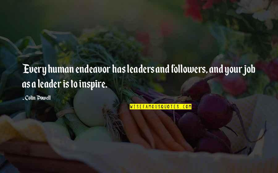 Leaders Versus Followers Quotes By Colin Powell: Every human endeavor has leaders and followers, and