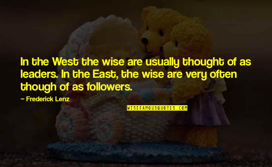 Leaders Versus Followers Quotes By Frederick Lenz: In the West the wise are usually thought