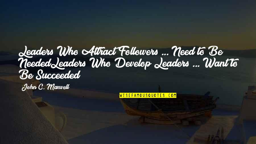 Leaders Versus Followers Quotes By John C. Maxwell: Leaders Who Attract Followers ... Need to Be
