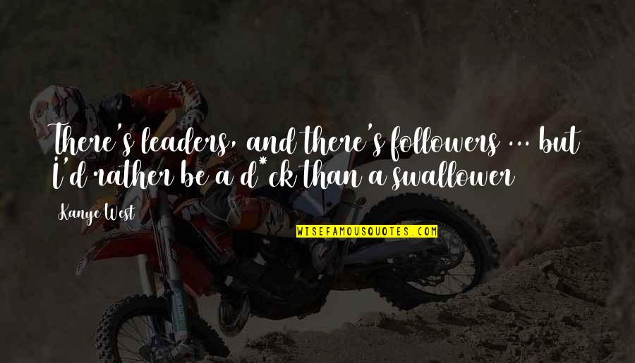 Leaders Versus Followers Quotes By Kanye West: There's leaders, and there's followers ... but I'd
