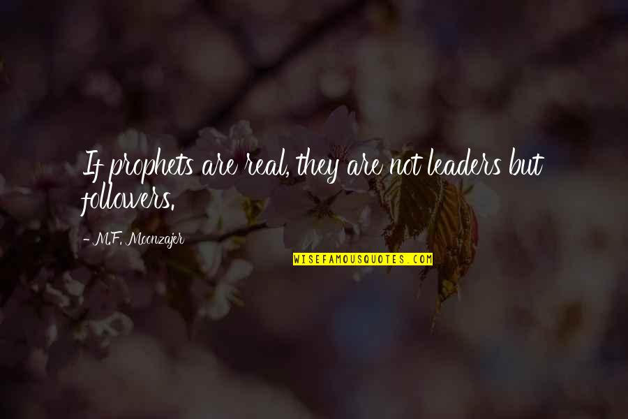 Leaders Versus Followers Quotes By M.F. Moonzajer: If prophets are real, they are not leaders