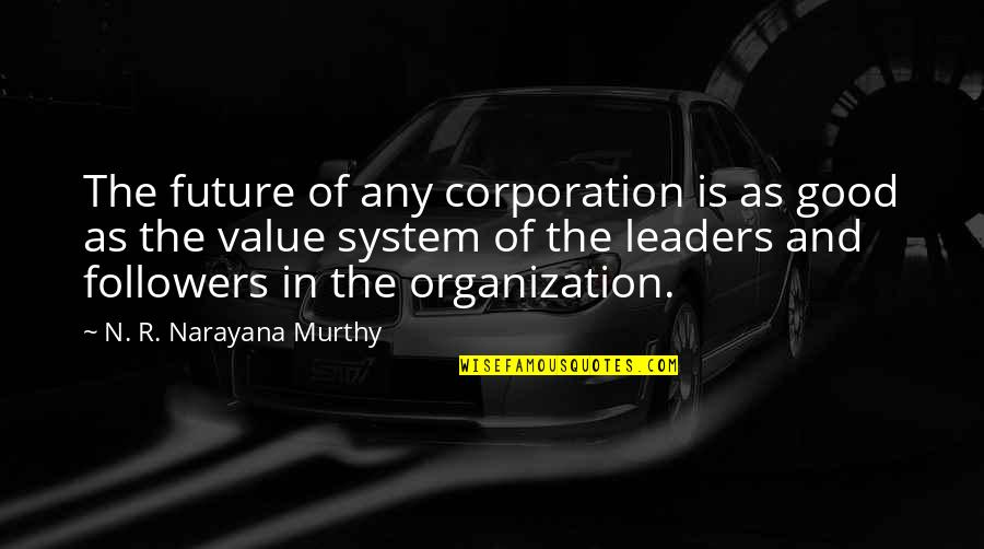 Leaders Versus Followers Quotes By N. R. Narayana Murthy: The future of any corporation is as good