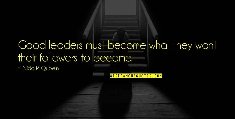 Leaders Versus Followers Quotes By Nido R. Qubein: Good leaders must become what they want their