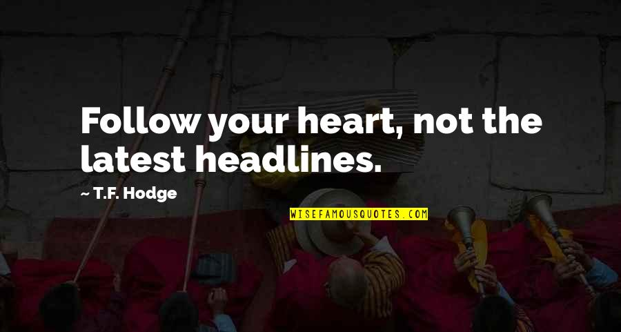Leaders Versus Followers Quotes By T.F. Hodge: Follow your heart, not the latest headlines.
