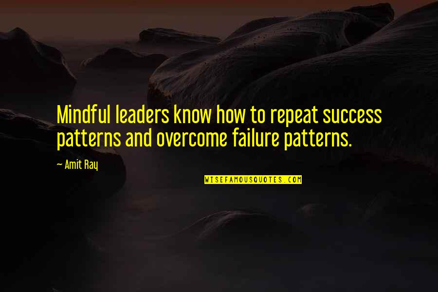 Leadership And Failure Quotes By Amit Ray: Mindful leaders know how to repeat success patterns