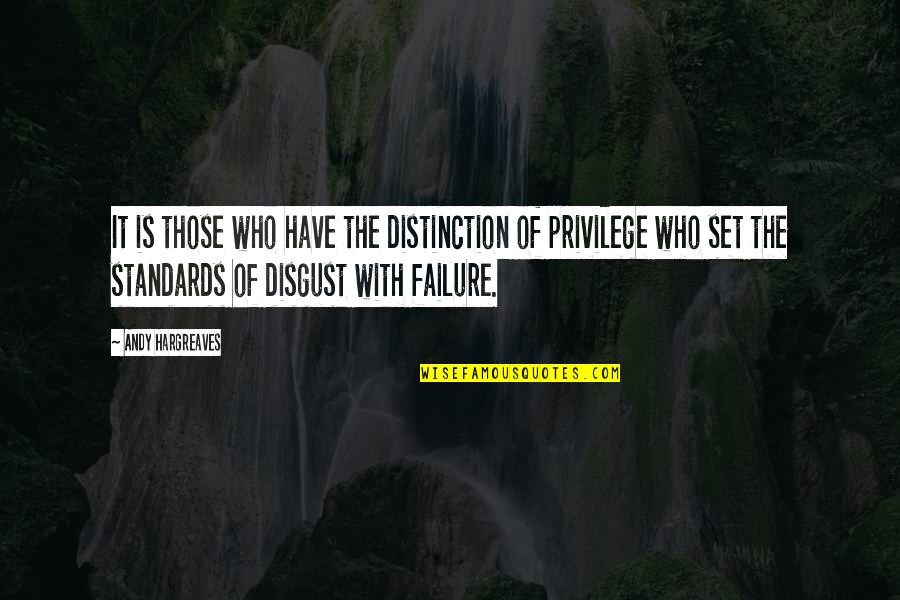 Leadership And Failure Quotes By Andy Hargreaves: It is those who have the distinction of
