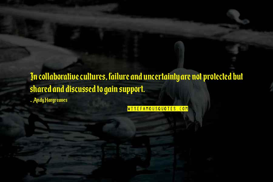 Leadership And Failure Quotes By Andy Hargreaves: In collaborative cultures, failure and uncertainty are not