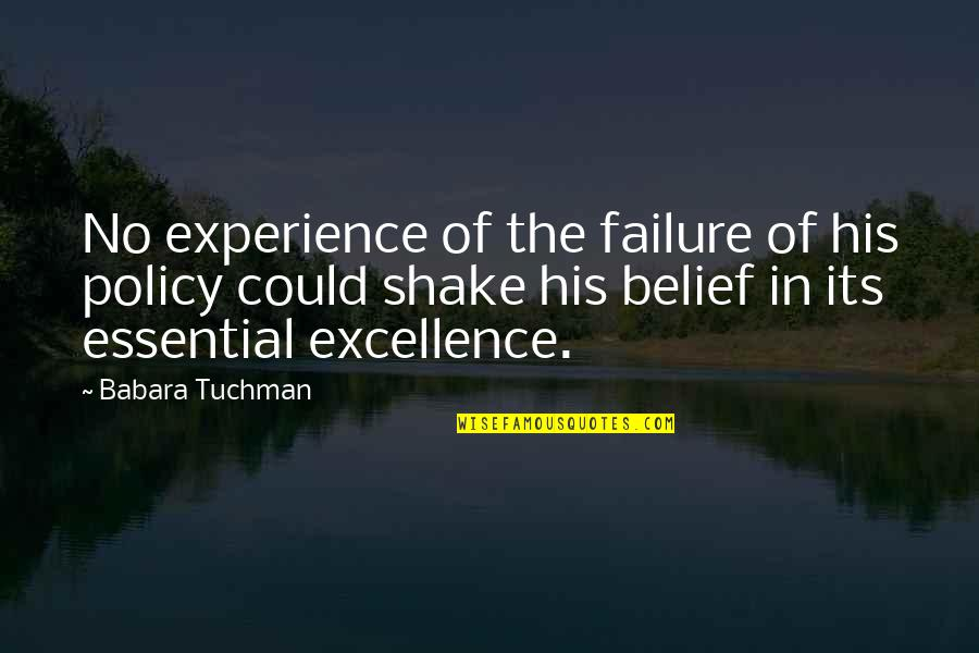 Leadership And Failure Quotes By Babara Tuchman: No experience of the failure of his policy