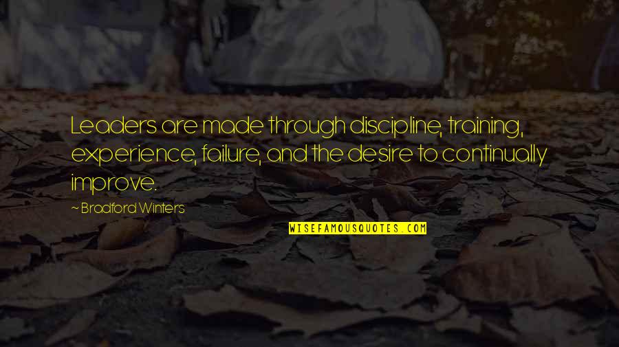 Leadership And Failure Quotes By Bradford Winters: Leaders are made through discipline, training, experience, failure,