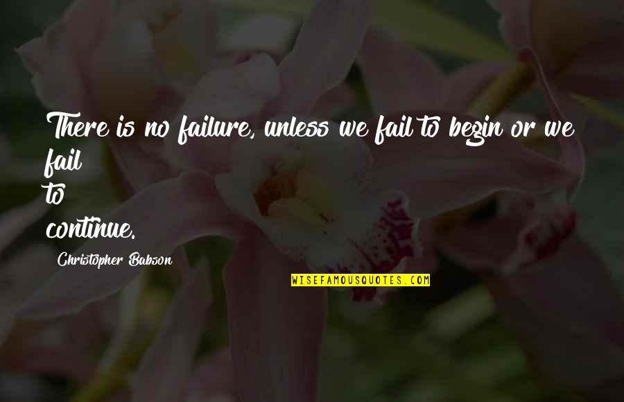 Leadership And Failure Quotes By Christopher Babson: There is no failure, unless we fail to